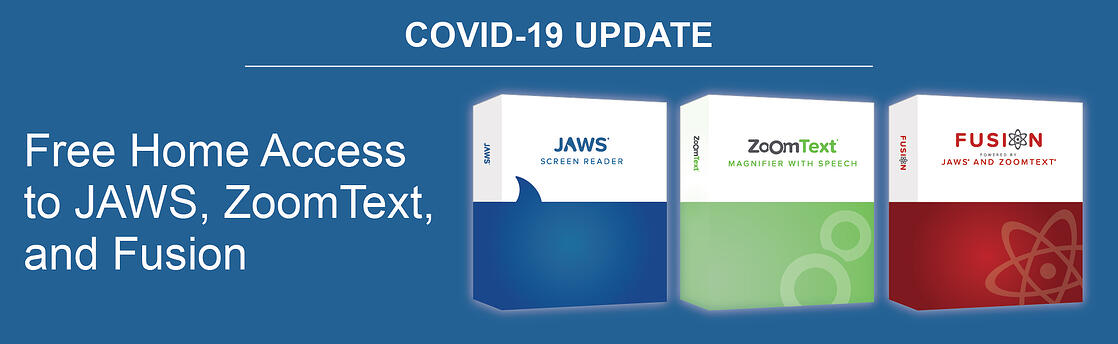COVID-19 Update - Free Home                                     Access to JAWS, ZoomText, and                                     Fusion